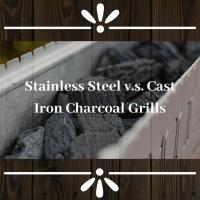 Stainless Steel v.s. Cast Iron Charcoal Grills
